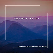 Rise With The Sun - Morning Piano Relaxation Ritual von Relaxing Chill Out Music