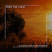 Seen The Light - Illuminated Meditation Evenings von Relaxing Chill Out Music