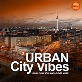 Urban City Vibes Vol.3 (Urban Funk, Soul and Lounge Music) by Various Artists