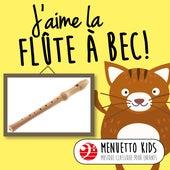 J'aime la flûte à bec! (Menuetto Kids: Musique classique pour enfants) de Various Artists