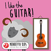 I Like the Guitar! (Menuetto Kids: Classical Music for Children) by Various Artists