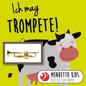 Ich mag Trompete! (Menuetto Kids: Klassik für Kinder) von Various Artists
