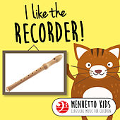 I Like the Recorder! (Menuetto Kids: Classical Music for Children) by Various Artists