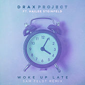 Woke Up Late (feat. Hailee Steinfeld) (Sam Feldt Remix) di Drax Project