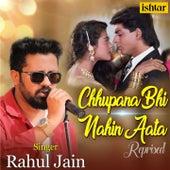 Chhupana Bhi Nahin Aata (Reprised Version) by Rahul Jain