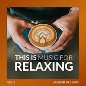 This Is Music For RELAXING, Vol. 3 by Various Artists