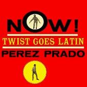 Now! Twist Goes Latin! (Remastered) von Perez Prado