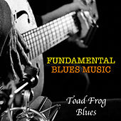 Toad Frog Blues Fundamental Blues Music de Various Artists