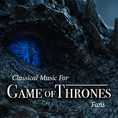 Classical Music For 'Game Of Thrones' Fans de Various Artists