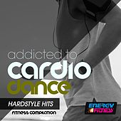 Addicted To Cardio Dance Hardstyle Hits Fitness Compilation de Various Artists