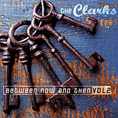 Between Now and Then, Vol. 2 by The Clarks