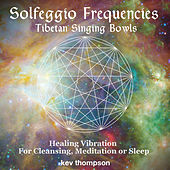 Solfeggio Frequencies (Tibetan Singing Bowls) [Healing Vibration for Cleansing, Meditation or Sleep] by Kev Thompson