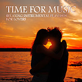 Time for Music: Relaxing Instrumental Playlists for Lovers van Various Artists