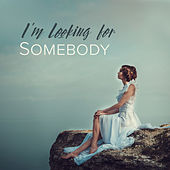 I'm Looking for Somebody: Slow Dance, Easy Listening van Various Artists