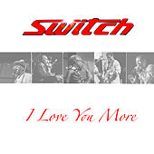 I Love You More by Switch