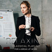 Relaxing Classical Playlist: Relaxing Music for a Break at Work von Various Artists