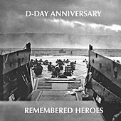D-Day Anniversary: Remembered Heroes by James Hannigan