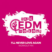 I'll Never Love Again by Hard EDM Workout