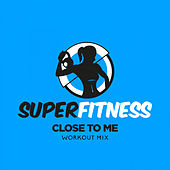 Close To Me (Workout Mix) von Super Fitness