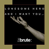 Lonesome Hero / And I Want You... de Brute.