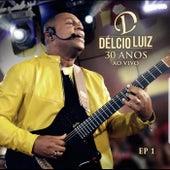 30 Anos, Ep. 1 (Ao Vivo) by Délcio Luiz