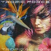 Tropical Rain von Tropic Force