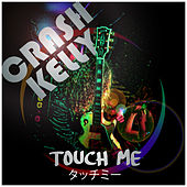 Touch Me by Crash Kelly