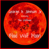 Blood Wolf Moon by George A. Johnson Jr.