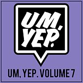 Um, Yep., Vol. 7 von Various Artists