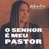 Devocionais: O Senhor É Meu Pastor de Heloisa Rosa