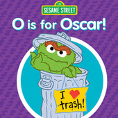 O Is for Oscar! by Sesame Street
