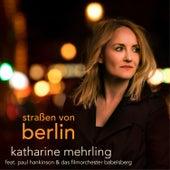 Straßen von Berlin (feat. Paul Hankinson & Das Filmorchester Babelsberg) de Katharine Mehrling