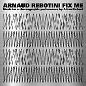 Fix Me (Music for a Choreographic Performance by Alban Richard) von Arnaud Rebotini