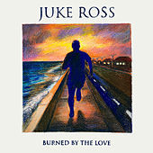 Burned By Love von Juke Ross