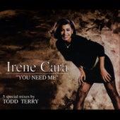 You Need Me by Irene Cara