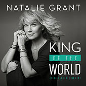 King Of The World (Tide Electric Remix) by Natalie Grant