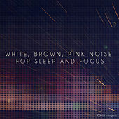 White, Brown, Pink Noise For Sleep and Focus by Various Artists