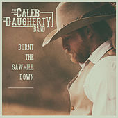 Burnt the Sawmill Down di The Caleb Daugherty Band