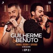 Amando, Bebendo e Sofrendo - EP 2 de Guilherme & Benuto