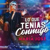 Lo Que Tenías Conmigo von María José