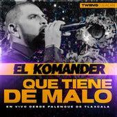 Que Tiene De Malo (En Vivo Desde Palenque De Tlaxcala) de El Komander