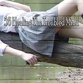 56 Healing the Troubled Mind by Deep Sleep Music Academy