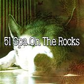 51 Spa on the Rocks von Best Relaxing SPA Music