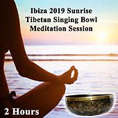 Ibiza 2019 Sunrise Tibetan Singing Bowls Meditation Session (2 Hours) - Raise Your Life Force Energy or Prana Energy Level by Wipe out All Negativity Inside You! by Tibetan Singing Bowls