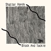 Block And Tackle de Shatter Hands