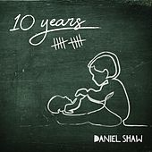 10 Years by Daniel Shaw