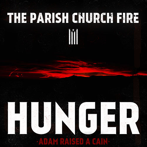 Hunger by The Parish Church Fire