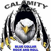 Blue Collar Rock and Roll by Calamity Jack