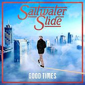 Good Times by Saltwater Slide