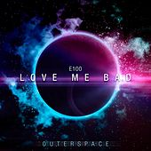 Love Me Bad by E-100